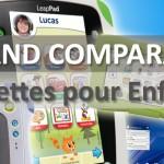 Tablettes pour enfants : Le grand comparatif !