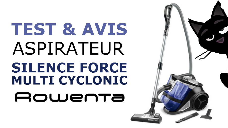 test de l 39 aspirateur sans sac rowenta silence force multi cyclonic. Black Bedroom Furniture Sets. Home Design Ideas